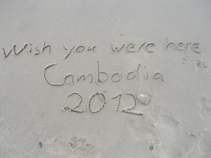 Wish you were here Cambodia 2012